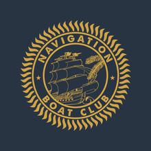 NAVIGATION BOAT CLUB. Handmade Sailboat Trees Retro Style. Design Fashion Apparel Print. T Shirt Graphic Vintage Grunge Vector Illustration Badge Label Logo Template.