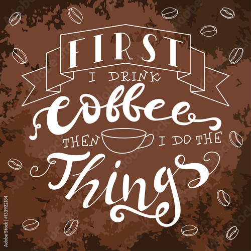 napis-first-i-drink-coffee-then-i-do-the-things