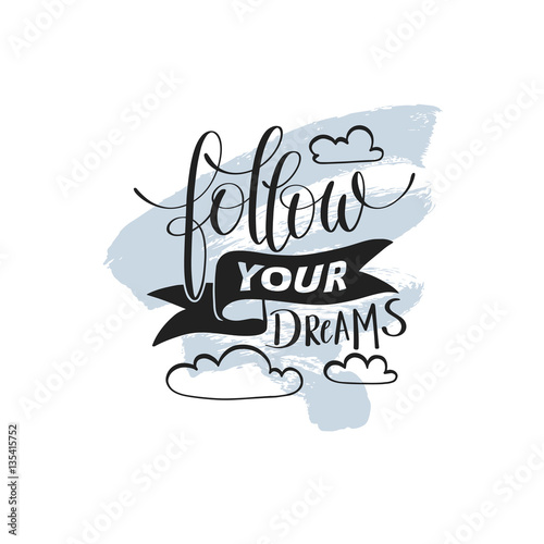 Photo  follow your dreams handwritten calligraphy lettering quote
