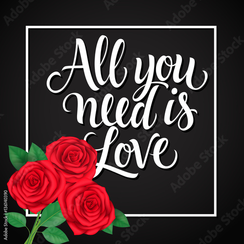 Photo  All You Need Is Love Lettering and Roses