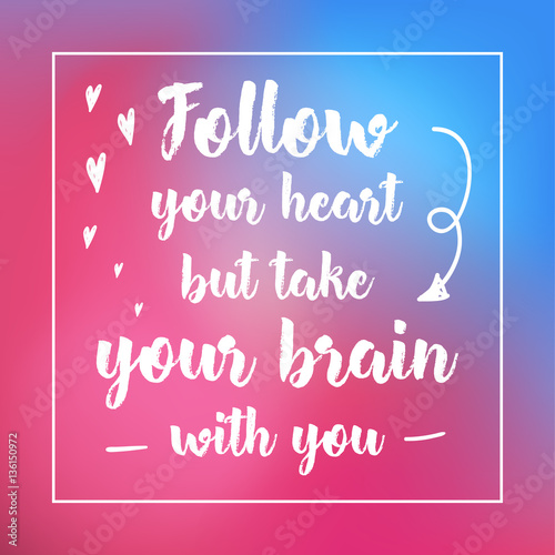 Deurstickers Positive Typography follow your heart but take your brain with you. Inspirational quote, motivation. Typography for poster, invitation, greeting card or t-shirt. Vector lettering design. Text background