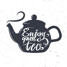 Enjoy Your Tea. Lettering On Teapot Silhouette. Grunge Style Illustration For Your Design.