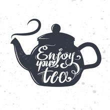 Enjoy Your Tea. Lettering On T...