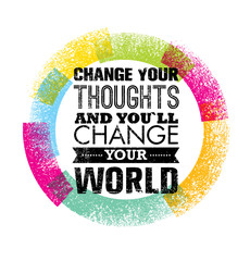 Panel Szklany Napisy Change Your Thoughts And You Will Change Your World Motivation Quote. Creative Vector Typography Concept