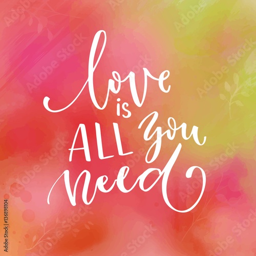 Love is all you need. Inspi...