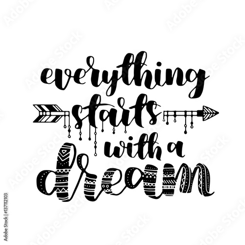Papiers peints Style Boho Everything starts with a dream, quote. Hand drawn vintage illustration with hand-lettering. This illustration can be used as a print on t-shirts and bags, stationary or as a poster