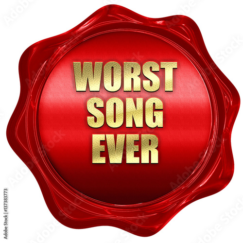 Fotografía  worst song ever, 3D rendering, red wax stamp with text