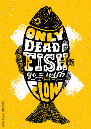 Only Dead Fish Go With The Flow Poster
