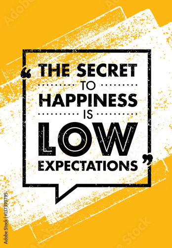 Photographie The Secret To Happiness Is Low Expectations