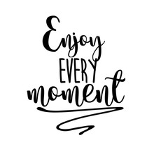 Enjoy Every Moment Inspiration Quotes Lettering. Calligraphy Graphic Design Sign Element. Vector Hand Written Style Quote Design Letter Element