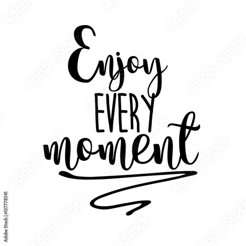 In de dag Positive Typography Enjoy every moment inspiration quotes lettering. Calligraphy graphic design sign element. Vector Hand written style Quote design letter element