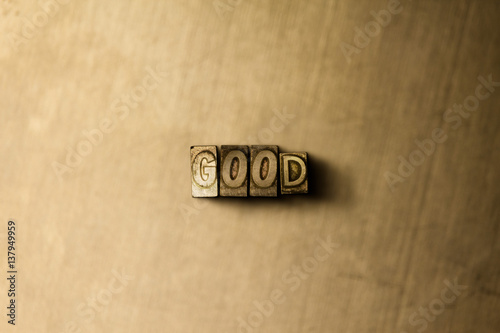 Fotografie, Obraz  GOOD - close-up of grungy vintage typeset word on metal backdrop