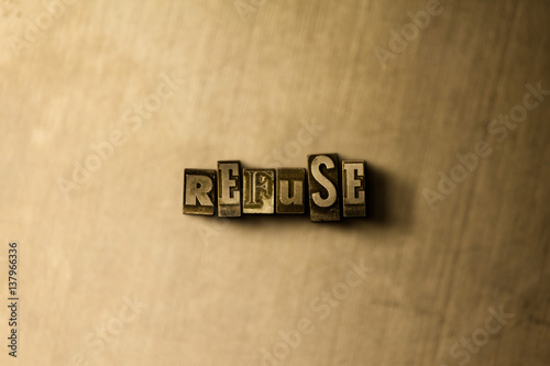 Fotografija  REFUSE - close-up of grungy vintage typeset word on metal backdrop