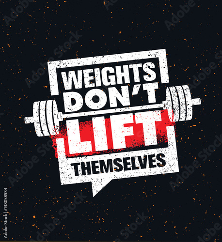 Photo  Weights Don't Lift Themselves