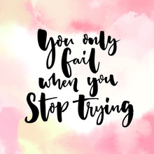 You Only Fail, When You Stop Trying. Motivational Quote, Modern Calligraphy On Pink Watercolor Background