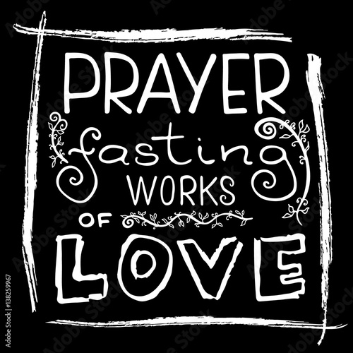 Prayer Fasting Works Of Love Bible Lettering The Time Of Lent