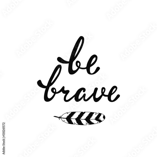 Photo  Be brave. Inspirational quote.