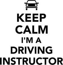 Keep Calm I Am A Driving Instr...