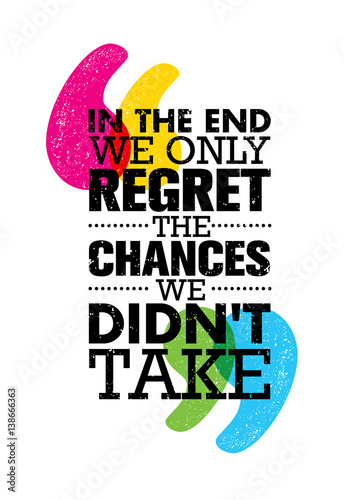 In The End We Only Regret The Chances We Did Not Take. Inspiring Motivation Quote Design. Vector Typography Poster