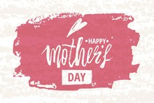 Happy Mother S Day Design Background. Lettering Design. Greeting Card. Calligraphy Background Template For Mother S Day. Vector