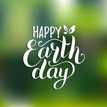 Happy Earth Day Hand Lettering Card On Blurred Background. Vector Illustration With Leaves For Banner, Poster.