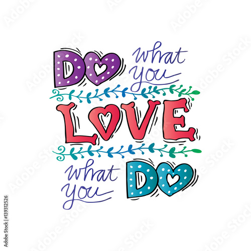 Photo  Do what you love, Love what you do . Inspirational quote.