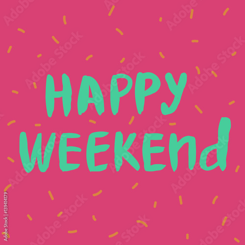 Happy weekend hand drawn lettering perfect design element for happy weekend hand drawn lettering perfect design element for greeting cards posters and m4hsunfo