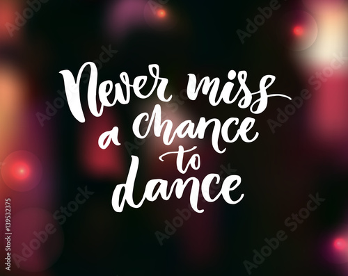 Never Miss A Chance To Dance Inspirational Quote About Dancing At