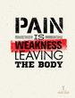 Pain is weakness leaving the body. Gym and Fitness Motivation Quote. Creative Vector Typography Poster Concept.
