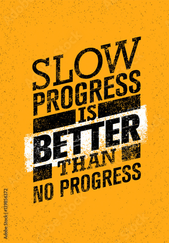 Photo Slow Progress Is Better Than No Progress