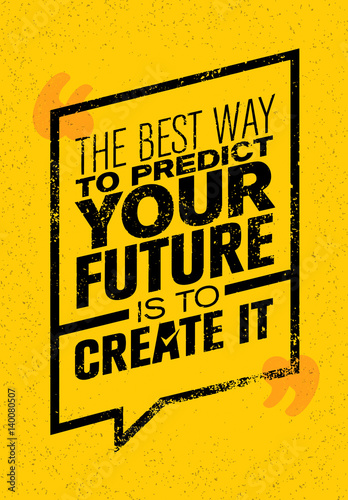 The Best Way To Predict Your Future Is To Create It. Inspiring Creative Motivation Quote. Vector Typography Banner