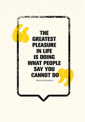 Panel Szklany Napisy The Greatest Pleasure In Life Is Doing What People Say You Cannot Do. Powerful Inspiring Creative Motivation Quote.