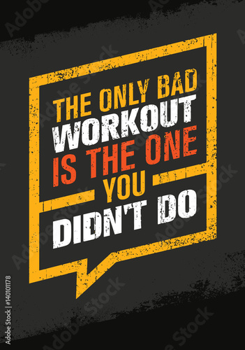 The Only Bad Workout Is The One You Did Not Do. Sport and Fitness Gym Motivation Quote. Creative Vector Typography