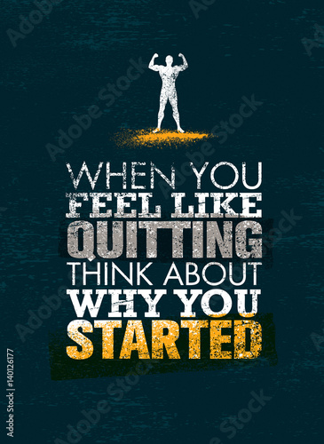 When You Feel Like Quitting, Think About Why You Started. Creative Vector Sport Motivation Quote