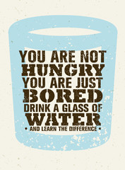 Panel Szklany Do jadalni You Are Not Hungry, Just Bored. Drink a Glass Of Water and Feel the Difference. Creative Vector Motivation Quote
