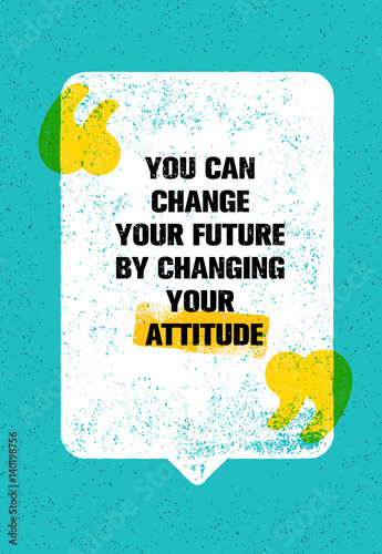 You Can Change Your Future By Changing Your Attitude. Inspiring Creative Motivation Quote. Vector Typography Poster