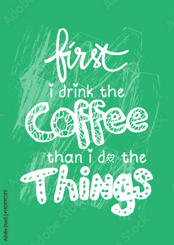 First I Drink Coffee Then I Do The Things Poster With Hand