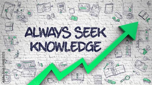 Fotografie, Obraz  Always Seek Knowledge Drawn on White Brick Wall.