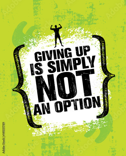 Positive Quotes Giving Up Is Not An Option Motivational Quotes