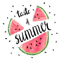 Bright Poster With Lettering Taste Of Summer And Water Melon Slices. Vector Summer Illustration.