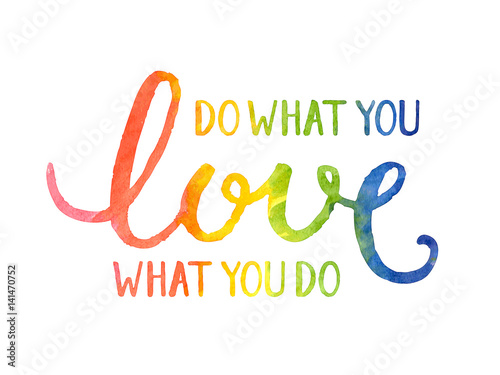 Fototapeta  do what you LOVE what you do