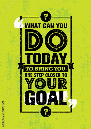 Plakat na zamówienie What Can You Do Today To Bring You One Step Closer To Your Goal. Inspiring Creative Motivation Quote Template.