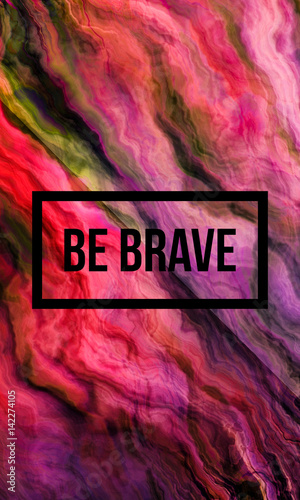 Photo  Be brave motivational quote on abstract liquid background.