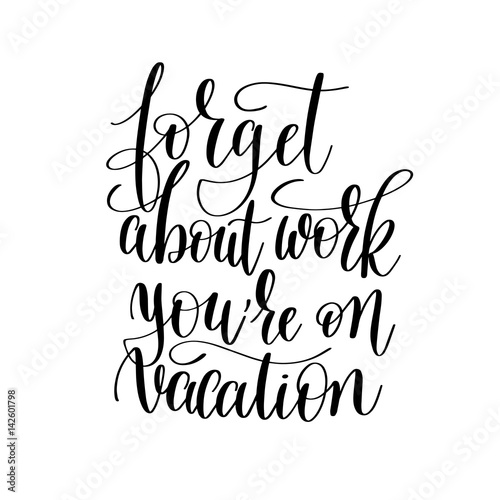 forget about work you are on vacation inspirational quote about Wallpaper Mural