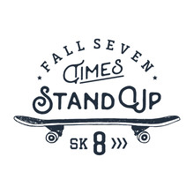 """Hand Drawn 90s Themed Badge With Skateboard Textured Vector Illustration And """"Fall Seven Times, Stand Up, Skate"""" Inspirational Lettering."""