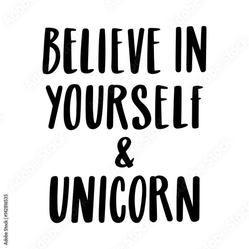 Foto op Plexiglas Positive Typography Believe in yourself and unicorn. The quote hand-drawing of black ink. Vector Image. It can be used for website design, article, phone case, poster, t-shirt, mug etc.