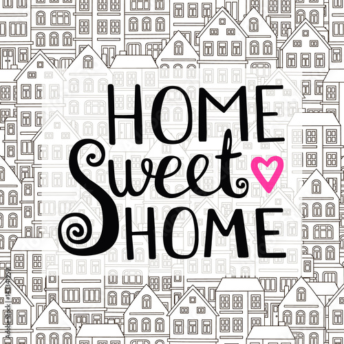 Deurstickers Positive Typography Home Sweet Home lettering. Vector hand drawn lettering for your design. Inspirational quote. Vector illustration. Typographic poster design. Isolated.