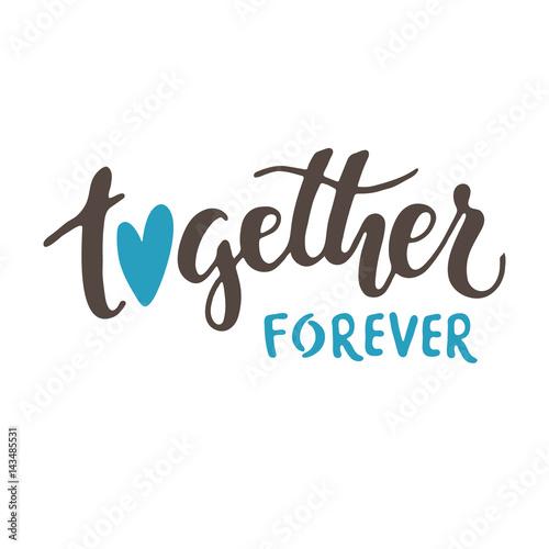 Fotografie, Obraz  Together forever. Vector lettering isolated on white background.