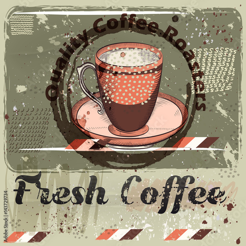 Coffee poster with coffee mug on a grunge retro background. Quality fresh coffee - 143729734