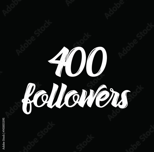 400 followers, text design. Vector calligraphy. Typography poster. Fototapete